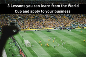 3 Lessons You Can Learn From The World Cup And Apply Them To Your Business